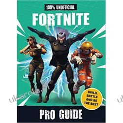 Fortnite: Pro Guide 100% Unofficial: Build, Battle and be the Best  Poradniki i albumy
