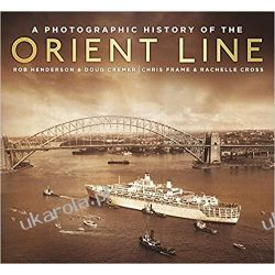 A Photographic History of the Orient Line Marynistyka, żeglarstwo