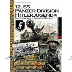 12.SS Panzer Division Hitlerjugend I : de su formación a la Operación Goodwood Po hiszpańsku