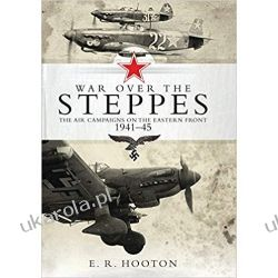 War over the Steppes: The air campaigns on the Eastern Front 1941-45 Pozostałe