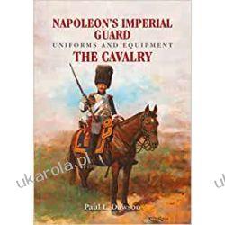 Napoleon's Imperial Guard Uniforms and Equipment: The Cavalry Biografie, wspomnienia