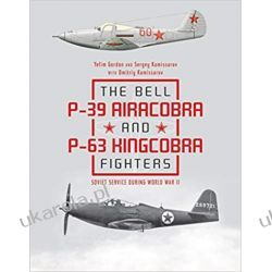 The Bell P39 Airacobra and P63 Kingcobra Fighters Pozostałe