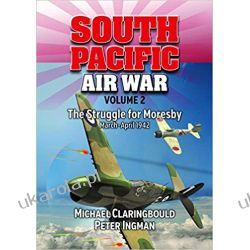 South Pacific Air War Volume 2: The Struggle for Moresby March - April 1942 Lotnictwo