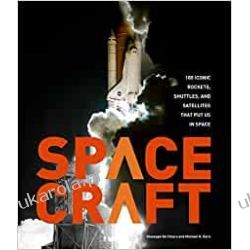 Spacecraft: 100 Iconic Rockets, Shuttles, and Satellites That Put Us in Space  Pozostałe