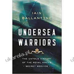 Undersea Warriors: The Untold History of the Royal Navy's Secret Service  Marynarka Wojenna