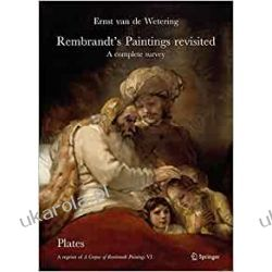 Rembrandt's Paintings Revisited - A Complete Survey: A Reprint of A Corpus of Rembrandt Paintings VI (Rembrandt Research Project Sztuka i architektura