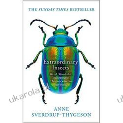 Extraordinary Insects: Weird. Wonderful. Indispensable. The ones who run our world. Zagraniczne
