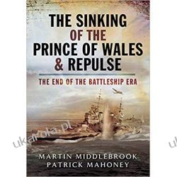 The Sinking of the Prince of Wales & Repulse the End of the Battleship Era: The End of a Battleship Era