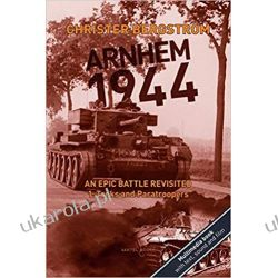 Arnhem 1944 - An Epic Battle Revisited: Vol. 1: Tanks and Paratroopers Szydełkowanie i robótki na drutach