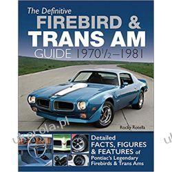The Definitive Firebird & Trans Am Guide: 1970 1/2 - 1981