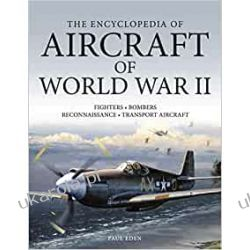 The Encyclopedia of Aircraft of World War II Książki naukowe i popularnonaukowe