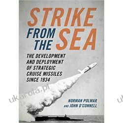 Strike from the Sea: The Development and Deployment of Strategic Cruise Missiles since 1934 Książki i Komiksy