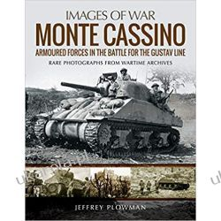 Monte Cassino: Amoured Forces in the Battle for the Gustav Line: Rare Photographs from Wartime Archives  Pozostałe