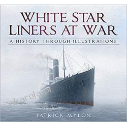 White Star Liners at War: A History Through Illustrations Książki naukowe i popularnonaukowe