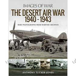 The Desert Air War 1940-1943: Rare Photographs from Wartime Archives