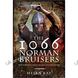 The 1066 Norman Bruisers: How European Thugs Became English Gentry Książki naukowe i popularnonaukowe