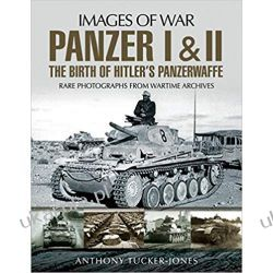 Panzer I and II: The Birth of Hitler's Panzerwaffe: Rare Photographs from Wartime Archives Pozostałe