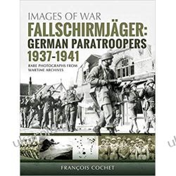 Fallschirmjager: German Paratroopers - 1937-1941: Rare Photographs from Wartime Archives