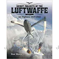Secret Projects of the Luftwaffe - Vol 1 2019: 1: Jet Fighters 1939 -1945 Pozostałe