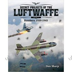 Secret Projects of the Luftwaffe - Vol 2 2019: 2: Bombers 1939 -1945 Lotnictwo