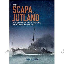 From Scapa to Jutland: The story of HMS Caroline at war from 1914-1917 Marynarka Wojenna