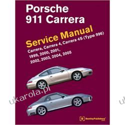 Porsche 911 (Type 996) Service Manual 1999, 2000, 2001, 2002, 2003, 2004, 2005: Carrera, Carrera 4, Carrera 4s Samochody
