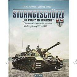 """Sturmgeschütze - """"Die Panzerwaffe der Infanterie"""" Die dramatische Geschichte einer Waffengattung 1939-1945 Kampanie i bitwy"""