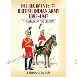 Regiments of the Indian Army 1895-1947: The Indian Army of the Crown in colour paintings Mundury, odznaki i odznaczenia