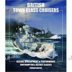 British Town Class Cruisers Southampton & Belfast Classes Design, Development & Performance Marynarka Wojenna