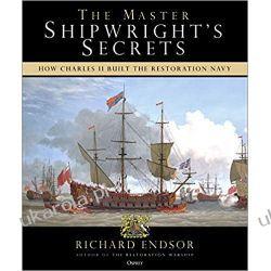 The Master Shipwright's Secrets: How Charles II built the Restoration Navy Marynarka Wojenna