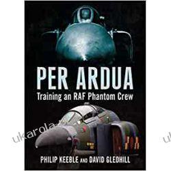 Per Ardua: Training an RAF Phantom Crew Marynarka Wojenna