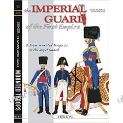 The Imperial Guard of the First Empire. Volume 3: From the mounted troops to the Royal Guard Pozostałe