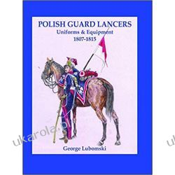 Polish Guard Lancers: Uniforms and Equipment 1807 - 1815 Pozostałe