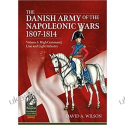 The Danish Army of the Napoleonic Wars 1807-1814: Volume 1: High Command, Line and Light Infantry (From Reason to Revolution) Pozostałe