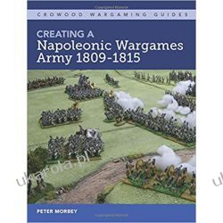 Creating A Napoleonic Wargames Army 1809-1815 (Crowood Wargaming Guides) Pozostałe