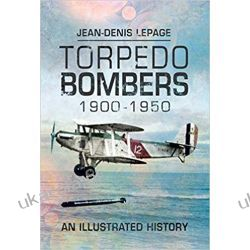 Torpedo Bombers, 1900-1950: An Illustrated History Pozostałe