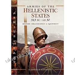 Armies of the Hellenistic States 323 BC to AD 30: History, Organization and Equipment (Armies of the Past) Pozostałe