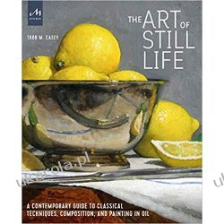 The Art of Still Life: A Contemporary Guide to Classical Techniques, Composition, Drawing, and Painting in Oil Fotografia, edycja zdjęć