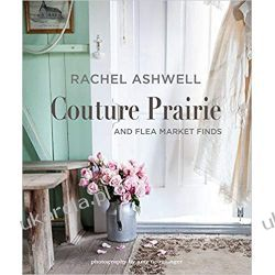 Rachel Ashwell Couture Prairie: and flea market finds Pozostałe