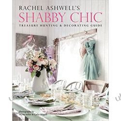 Rachel Ashwell's Shabby Chic Treasure Hunting and Decorating Guide  Historyczne