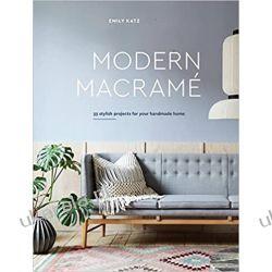 Modern Macrame: 33 Stylish Projects for Your Handmade Home Aktorzy i artyści