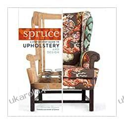 Spruce: Step-by-Step Guide to Upholstery and Design Szycie, krawiectwo