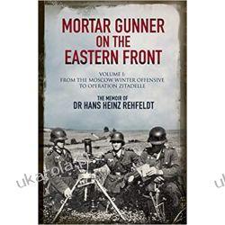 Mortar Gunner on the Eastern Front: The Memoir of Dr Hans Rehfeldt - Volume I: From the Moscow Winter Offensive to Operation Zitadelle Książki i Komiksy