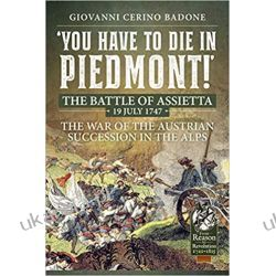 You Have to Die in Piedmont!: The Battle of Assietta, 19 July 1747. The War of the Austrian Succession in the Alps (Reason to Revolution) Pozostałe