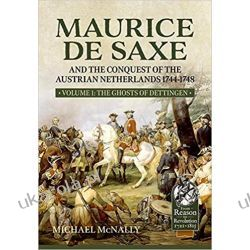 Maurice de Saxe and the Conquest of the Austrian Netherlands 1744-1748: Volume 1 The Ghosts of Dettingen (From Reason to Revolution)