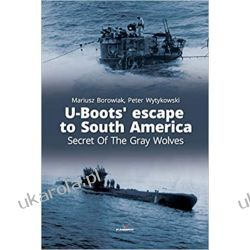 U-Boots' escape to South America Secret Of The Gray Wolves (Connoisseur's Books) Marynarka Wojenna