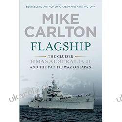 Flagship: The Cruiser Hmas Australia II and the Pacific War on Japan Książki i Komiksy
