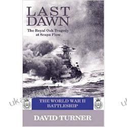 Last Dawn: The Royal Oak Tragedy at Scapa Flow Książki i Komiksy