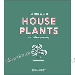 The Little Book of House Plants and Other Greenery Pozostałe