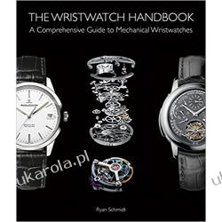 The Wristwatch Handbook: A Comprehensive Guide to Mechanical Wristwatches Pozostałe